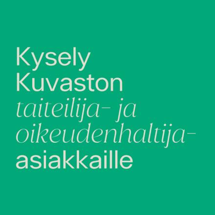 Vihreällä taustalla teksti: kysely Kuvaston tausta- ja oikeudenhaltija-asiakkaille.
