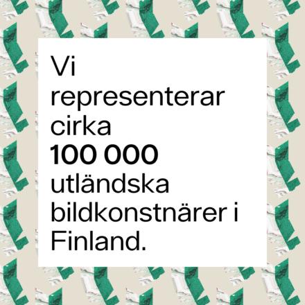 Text på bild: Vi representerar cirka 100 000 utländska bildkonstnärer i Finland.