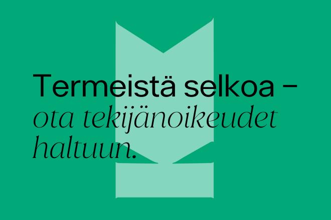 """Kuvaston tunnuksen päällä teksti: """"Termeistä selkoa - ota tekijänoikeudet haltuun""""."""
