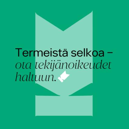 """Kuvassa Kuvaston tunnus, jonka päällä teksti: """"Termeistä selkoa – ota tekijänoikeudet haltuun""""."""